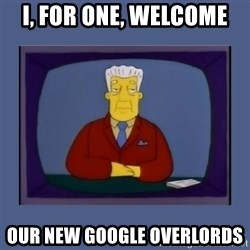 Kent_brockman - I, for one, welcome our new Google overlords