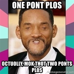 woll smoth - one pont plos octuolly, mok thot two ponts plos