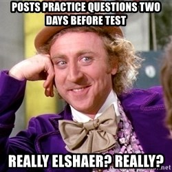 Willy Wonka - Posts practice questions two days before test really elshaer? really?
