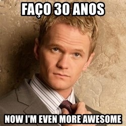 BARNEYxSTINSON - Faço 30 anos Now i'm even more awesome