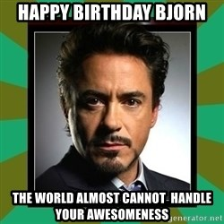 Tony Stark iron - Happy Birthday Bjorn The world almost cannot  handle your awesomeness