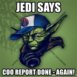 Street Yoda - JEDI Says COO report done - AGAIN!