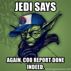 Street Yoda - Jedi says Again, coo report done indeed.