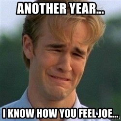 90s Problems - another year... i know how you feel Joe...