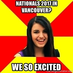 Rebecca Black Meme - NATIONALS 2017 IN VANCOUVER? we so excited
