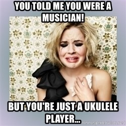 Crying Girl - You told me you were a musician! but you're just a ukulele player...