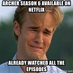 90s Problems - Archer Season 6 available on Netflix Already watched all the episodes