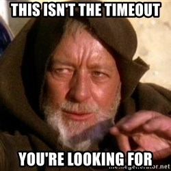 JEDI KNIGHT - this isn't the timeout you're looking for