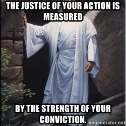 Hell Yeah Jesus - The justice of your action is measured by the strength of your conviction.