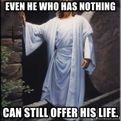 Hell Yeah Jesus - Even he who has nothing can still offer his life.