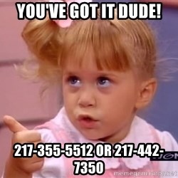 thumbs up - You've got it dude! 217-355-5512 or 217-442-7350