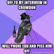 Heincrow - off to my interview in Crowdon Will phone Edd and piss him off