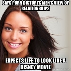 Good Girl Gina - says porn distorts men's view of relationships expects life to look like a disney movie