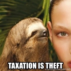 Whisper Sloth -  TAXATION IS THEFT