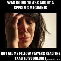 todays problem crying woman - Was going to ask about a specific mechanic but all my fellow players read the exalted subreddit