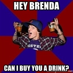 Sunny Student - Hey Brenda Can I buy you a drink?
