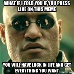 What If I Told You - what if i told you if you press like on this meme you will have luck in life and get everything you want