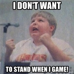 The Fotographing Fat Kid  - I don't want to stand when I game!