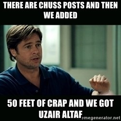 50 feet of Crap - there are chuss posts and then we added 50 feet of crap and we got uzair altaf