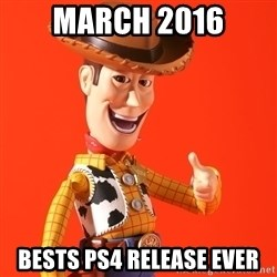 Perv Woody - MARCH 2016 BESTS PS4 RELEASE EVER