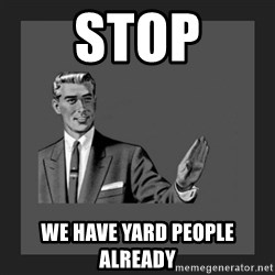 kill yourself guy blank - stop we have yard people already