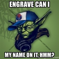 Street Yoda - engrave can I my name on it, hmm?