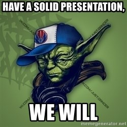 Street Yoda - Have a solid presentation, we will
