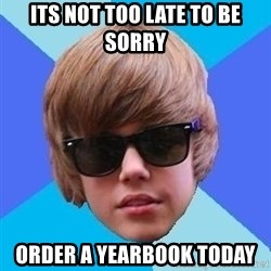 Just Another Justin Bieber - its not too late to be sorry order a yearbook today