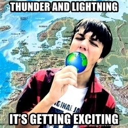 CRAZY_GEOGRAPHY - Thunder and lightning it's getting exciting