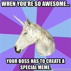 ASMR Unicorn - When you're so awesome... your boss has to create a special meme.