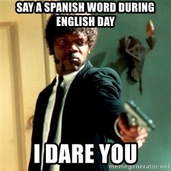 Jules Say What Again - say a spanish word during english day i dare you