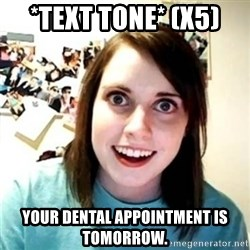 Psycho Ex Girlfriend - *Text Tone* (x5) Your dental appointment is tomorrow.