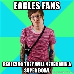 Disingenuous Liberal - Eagles Fans realizing they will never win a Super Bowl