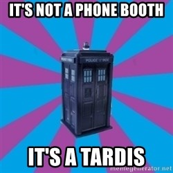 TARDIS Doctor Who - It's not a Phone Booth It's a TARDIS