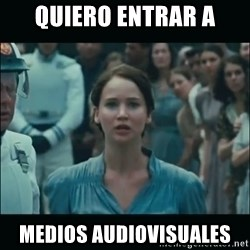 I volunteer as tribute Katniss - quiero entrar a medios audiovisuales