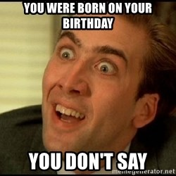 You Don't Say Nicholas Cage - you were born on your birthday you don't say