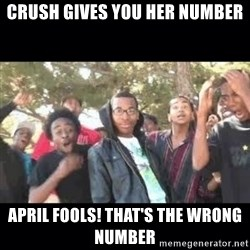 SIKED - Crush gives you her number april fools! that's the wrong number