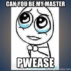 meme tierno - can you be my master PWEASE