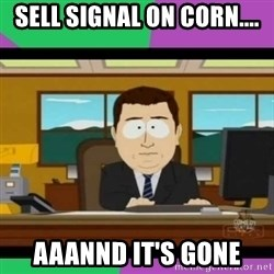south park it's gone - Sell signal on corn.... aaannd it's gone