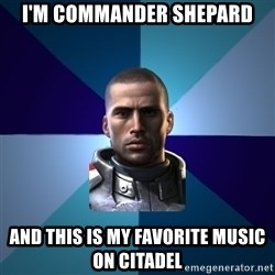 Blatant Commander Shepard - i'm commander shepard and this is my favorite music on citadel