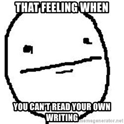 Poker Face Guy - that feeling when you can't read your own writing