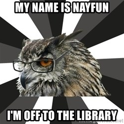ITCS Owl - my name is nayfun i'm off to the library