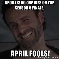 RICK THE WALKING DEAD - SPOILER! No one dies on the Season 6 Finale.  April Fools!