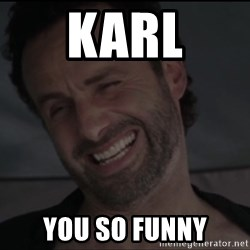 RICK THE WALKING DEAD - Karl You so funny