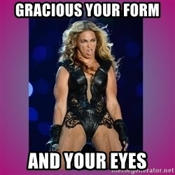 Ugly Beyonce - gracious your form  and your eyes