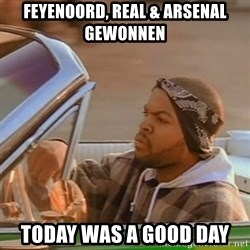 Good Day Ice Cube - Feyenoord, Real & Arsenal gewonnen Today was a good day