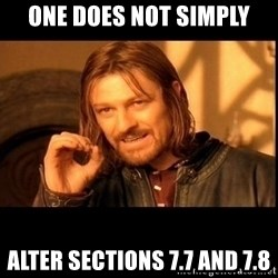 one does not  - One does not simply Alter sections 7.7 and 7.8