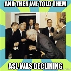 reagan white house laughing - and then we told them asl was declining