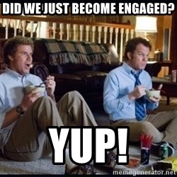 step brothers - Did we just become engaged? Yup!