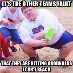 American Fat Kid - IT'S THE OTHER TEAMS FAULT THAT THEY ARE HITTING GROUNDERS I CAN'T REACH
